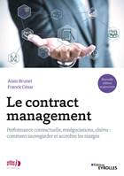 Le contract management, Performance contractuelle, renégociations, claims : comment sauvegarder et accroître les marges