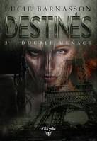 Destinés - 3 - Double menace