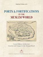 Ports and Fortifications in the Muslim World, Coastal Military Architecture from the Arab Conquest to the Ottoman Period