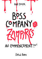 Boss Company VS Zompires, Tome 1 : Au commencement...