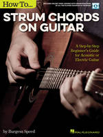 How to Strum Chords on Guitar, A Step-by-Step Beginner's Guide for Acoustic or Electric Guitar