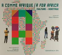 A comme Afrique / A for Africa : culture - heritage