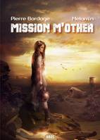 Mission M'other - Pierre BORDAGE