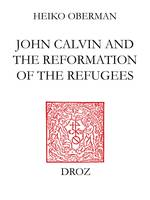 John Calvin and The Reformation of the Refugees