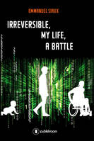 Irreversible, my life, a battle, Memoirs