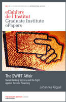 The SWIFT Affair, Swiss Banking Secrecy and the Fight against Terrorist Financing