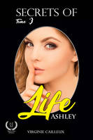Secrets of Life, Tome 3 : Ashley