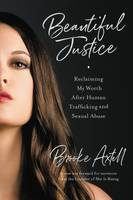 Beautiful Justice, Reclaiming My Worth After Human Trafficking and Sexual Abuse