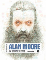 ALAN MORE, UNE BIOGRAPHIE ILLUSTREE