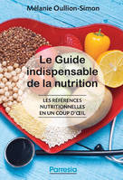 LE GUIDE INDISPENSABLE DE LA NUTRITION - NOUVELLE EDITION - LES REFERENCES NUTRITIONNELLES EN UN COU