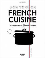 How to cook French cuisine / 50 traditional french recipes