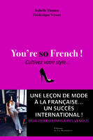 You're so French !, Cultivez votre style...