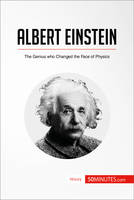 Albert Einstein, The Genius who Changed the Face of Physics