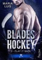 Play it Safe, Blades Hockey, T2
