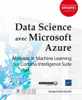 DATA SCIENCE AVEC MICROSOFT AZURE - MAITRISEZ LE MACHINE LEARNING SUR CORTANA INTELLIGENCE SUITE