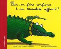 PEUT-ON FAIRE CONFIANCE A UN CROCODILE AFFAME ?