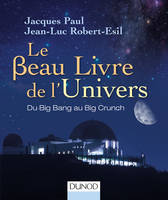 Le Beau Livre de l'Univers - 3e. éd. - Du Big Bang au Big Crunch, Du Big Bang au Big Crunch