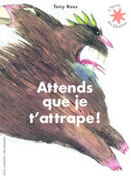 Attends que je t'attrape !