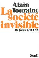 La societe invisible, regards 1974-1976