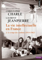 La Vie intellectuelle en France. 2. Le temps des combats (1914-1962)