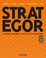 Strategor - 8e éd. - Toute la stratégie de la start-up à la multinationale, Toute la stratégie de la start-up à la multinationale