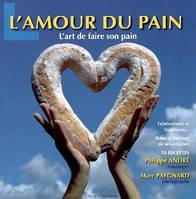 L'amour du pain / l'art de faire son pain : fabrications et traditions..., pains et tartines de nos