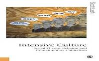 Intensive Culture, Social Theory, Religion & Contemporary Capitalism