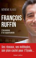 François Ruffin, L'ascension d'un opportuniste