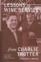 Lessons in Wine Service from Charlie Trotter - Edmund O. Lawler