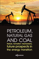 Petroleum, natural gas and coal, Nature, formation mechanisms, future prospects in the energy transition