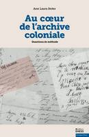 AU COEUR DE L'ARCHIVE COLONIALE - QUESTION DE METHODE