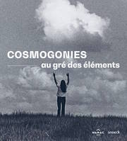 COSMOGONIES - AU GRE DES ELEMENTS