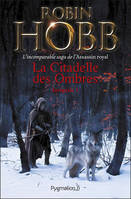 La Citadelle des Ombres - L'Intégrale 1 (Tomes 1 à 3) - L'incomparable saga de L'Assassin royal, L'Apprenti Assassin - L'Assassin du Roi - La Nef du Crépuscule