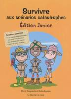 SURVIVRE AUX SCENARIOS CATASTROPHES : EDITION JUNIOR, édition junior