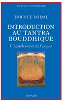 Petite introduction au tantra bouddhique, L'incandescence de l'amour