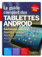 Tablettes Android / le guide complet : Samsung Galaxy Tab, Google Nexus, Samsung Galaxy, Google, Nexus, Archos, Acer, Asus HP, Sony...