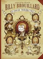 Billy Brouillard, Le don de trouble vue / le don de trouble vue, Le don de trouble vue