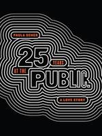 PAULA SCHER TWENTY-FIVE YEARS AT THE PUBLIC: A LOVE STORY /ANGLAIS