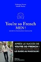 You're so French, men ! / secrets d'élégance masculine, secrets d'élégance masculine
