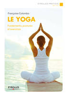 Le yoga / fondements, postures et exercices, Fondements, postures et exercices