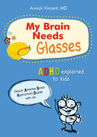 My brain needs glasses  / ADHD explained to kids