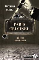 PARIS CRIMINEL - DE 1900 A NOS JOURS