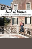 SOUL OF VENICE - A GUIDE TO 30 EXCEPTIONAL EXPERIENCES