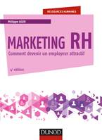 Marketing RH - 4e éd. - Comment devenir un employeur attractif, Comment devenir un employeur attractif