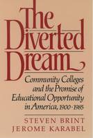 The Diverted Dream: Community Colleges and the Promise of Educational