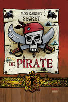 MON CARNET SECRET DE PIRATE - MON JOURNAL INTIME