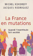 LA FRANCE EN MUTATIONS, quand l'incertitude fait société