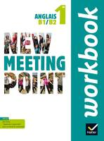 New meeting point, anglais 1re B1-B2 / workbook