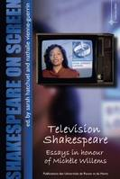 Shakespeare on screen, Television Shakespeare : Essays in honour of Michèle Willems