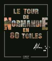LE TOUR DE NORMANDIE EN 80 TOILES